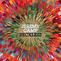Reckless by JEREMY CAMP (2013-02-11)