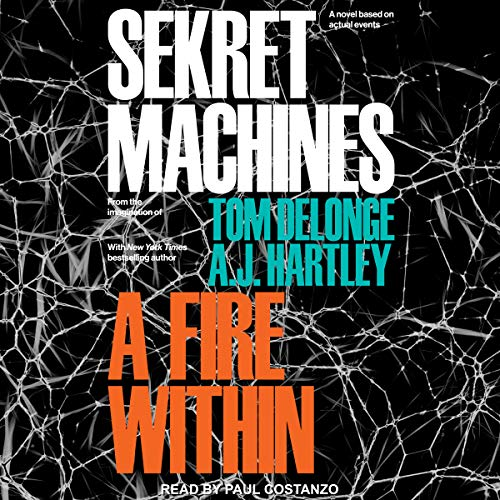 A Fire Within     Sekret Machines Series, Book 2              By:                                                                                                                                 Tom DeLonge,                                                                                        A. J. Hartley                               Narrated by:                                                                                                                                 Paul Costanzo                      Length: 16 hrs and 53 mins     168 ratings     Overall 4.4