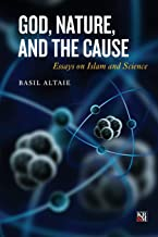 God, Nature, and the Cause: Essays on Islam and Science (Islamic Analytic Theology)