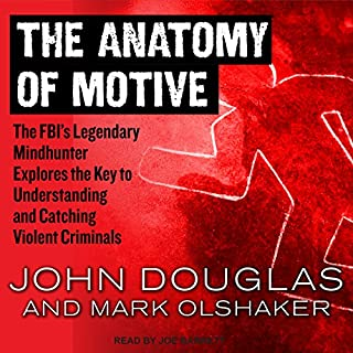 The Anatomy of Motive     The FBI's Legendary Mindhunter Explores the Key to Understanding and Catching Violent Criminals               Written by:                                                                                                                                 John Douglas,                                                                                        Mark Olshaker                               Narrated by:                                                                                                                                 Joe Barrett                      Length: 11 hrs and 36 mins     12 ratings     Overall 4.6