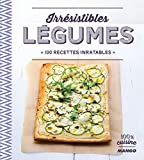 Irrésistibles légumes - 100 recettes inratables (100 % cuisine)