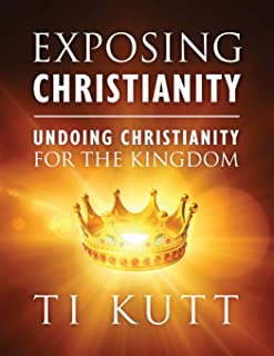 Exposing Christianity: Undoing Christianity for the Kingdom