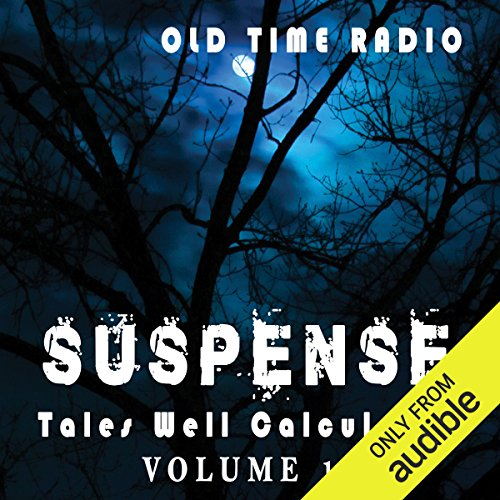 Suspense: Tales Well Calculated - Volume 1                   By:                                                                                                                                 CBS Radio Network                               Narrated by:                                                                                                                                 full cast                      Length: 99 hrs and 46 mins     50 ratings     Overall 3.7