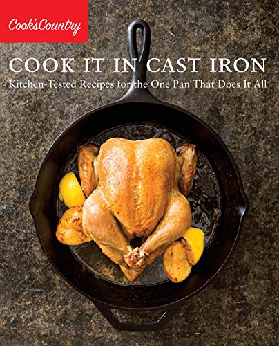 Cook It in Cast Iron: Kitchen-Tested Recipes for...
