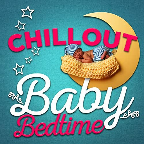 Bedtime Baby, Chill Babies & Sweet Baby Sleep