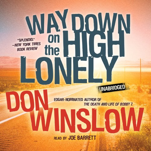 Way Down on the High Lonely     The Neal Carey Mysteries, Book 3              By:                                                                                                                                 Don Winslow                               Narrated by:                                                                                                                                 Joe Barrett                      Length: 9 hrs and 14 mins     218 ratings     Overall 4.3