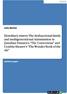 Hereditary misery: The dysfunctional family and multigenerational transmission in Jonathan Franzen's The Corrections and C...