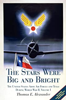 The Stars Were Big and Bright, Volume I: The United States Army Air Forces and Texas During World War II