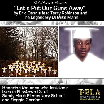 "Let's Put Our Guns Away"" (Honoring Reggie Gardner and the Ones Who Lost Their Lives at Sandy Hook Elementary School"
