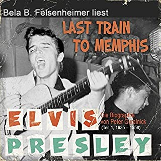 Elvis Presley - Last Train to Memphis (Die Biographie von Peter Guralnick 1, 1935-1958) Titelbild