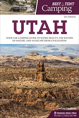 Best Tent Camping: Utah: Your Car-Camping Guide to Scenic Beauty, the Sounds of Nature, and an...