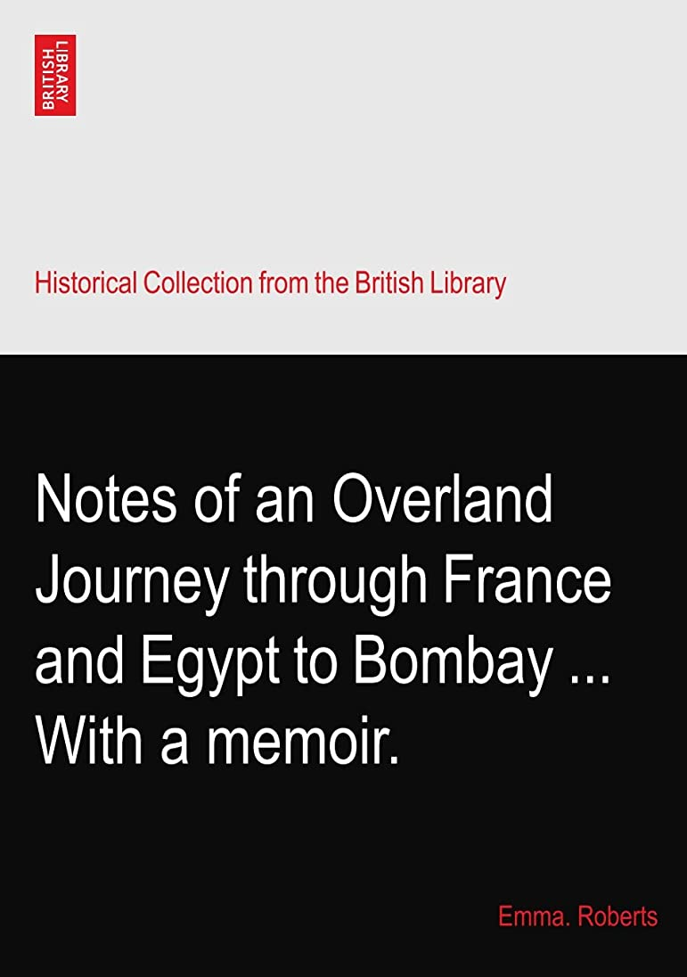 典型的な体現する首謀者Notes of an Overland Journey through France and Egypt to Bombay ... With a memoir.