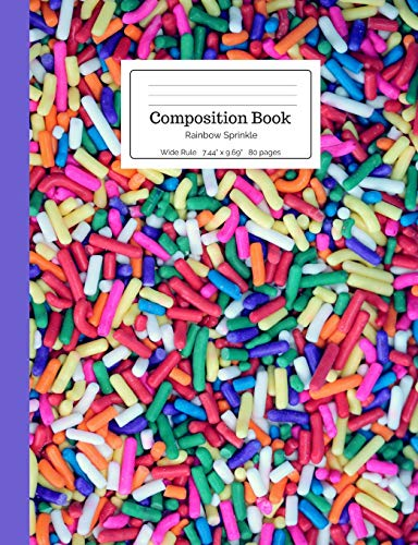 Composition Book Rainbow Sprinkle: Bright Colorful Cheerful Stimulating Cupcake Cake Funfetti Wide Rule Notebook for Kids, Teens, Middle, High School, ... School Supplies (Rainbow Composition Books)