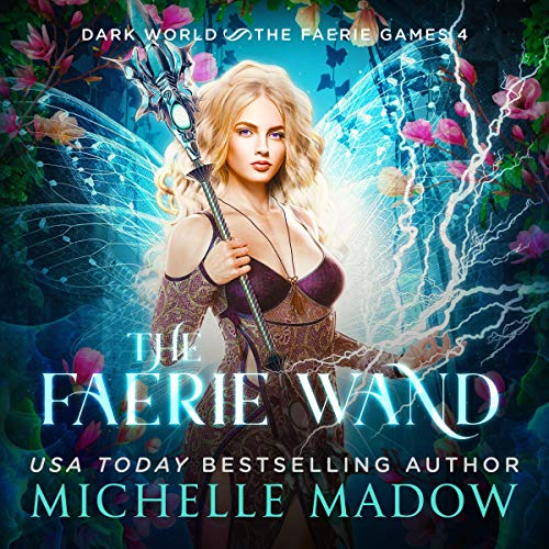 The Faerie Wand: Dark World: The Faerie Games, Book 4