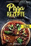 Pizza Rezepte, 66 unwiderstehliche und schmackhafte Pizza Rezepte. La Dolce Vita aus Bella Italia....