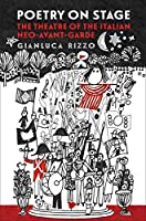 Poetry on Stage: The Theatre of the Italian Neo-Avant-garde (Toronto Italian Studies)