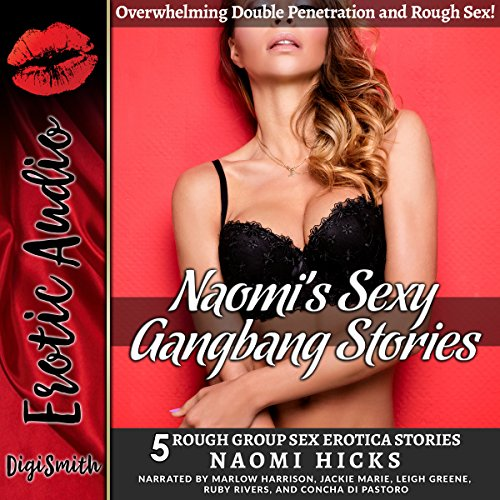 Naomi's Sexy Gangbang Stories     Overwhelming Double Penetration and Rough Sex!              By:                                                                                                                                 Naomi Hicks                               Narrated by:                                                                                                                                 Marlow Harrison,                                                                                        Jackie Marie,                                                                                        Leigh Greene,                   and others                 Length: 2 hrs and 12 mins     Not rated yet     Overall 0.0