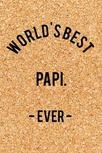 World's Best Papi. - Ever -: Funny Saying Quote Journal & Diary: 120 Lined Notebook Pages - Small 4 Portable (6x9) Size Great for Writing and Drawing