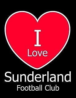 I Love Sunderland Football Club: Black Notebook/Notepad for Writing 100 Pages Sunderland Football Gift for Men, Women, Boys & Girls