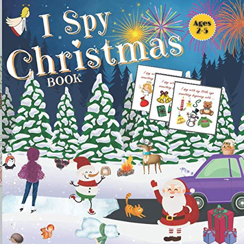 I Spy Christmas Book Ages 2-5: A Christmas book for Children - Fun Guessing Game Activity Book for Little Kids -Toddlers, Preschoolers and Kindergartners.