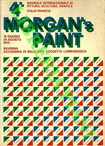 4a Biennale Morgan's Paint. Pittura scultura grafica. Incontro e proposte di giovani artisti italiani e francesi. Catalogo 1972.
