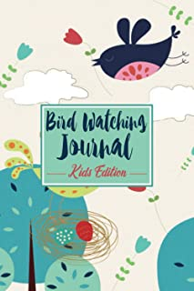 Bird Watching Journal - Kids Edition: Birding Log Book for Children to Record Their Observations and to Learn About Birds ...
