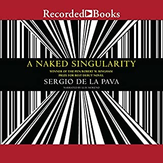 A Naked Singularity                   By:                                                                                                                                 Sergio De La Pava                               Narrated by:                                                                                                                                 Luis Moreno                      Length: 27 hrs and 19 mins     22 ratings     Overall 4.1
