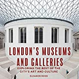 London's Museums and Galleries: Exploring the Best of the City's Art and Culture (London Guides) (English Edition)