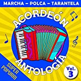 Acordeón Antología Super Popurri Vol.3 (Marcha - Polca - Tarantela)