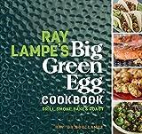 Ray Lampe's Big Green Egg Cookbook: Grill, Smoke, Bake & Roast: 3