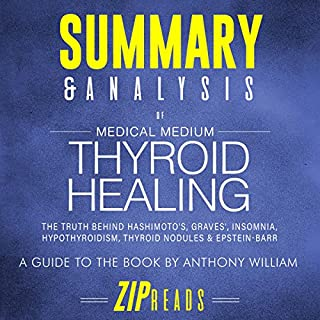 Summary & Analysis of Medical Medium: Thyroid Healing     A Guide to the Book by Anthony William              By:                                                                                                                                 ZIP Reads                               Narrated by:                                                                                                                                 L.K. Negron                      Length: 48 mins     17 ratings     Overall 4.0
