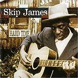 Hard Time: Best of Skip James