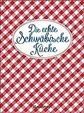 Die echte Schwäbische Küche - Das nostalgische Kochbuch mit regionalen und traditionellen Rezepten aus Schwaben