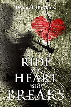 Ride Your Heart 'Til  It Breaks by [Deborah Hawkins]