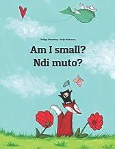 Am I small? Ndi muto?: English-Kirundi/Rundi (Ikirundi): Children's Picture Book (Bilingual Edition)