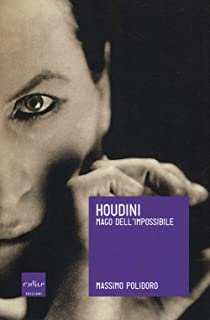 Houdini. Mago dell'impossibile