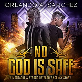 No God Is Safe     Montague & Strong Case Files              By:                                                                                                                                 Orlando A. Sanchez                               Narrated by:                                                                                                                                 John P Logsdon,                                                                                        Matt Brown                      Length: 57 mins     10 ratings     Overall 4.7