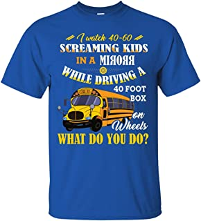 I Watch 40-60 Screaming Kids in A Mirror While Driving A 40 Foot Box On Wheel School Bus T-Shirt