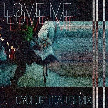 Love Me (CYCLOP TOAD REMIX)