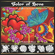 Color of Love: Express your Love and Affection to Your Sweet Heart With Your Creative Colors (Adult Coloring Books - Art Theraphy For The Mind)
