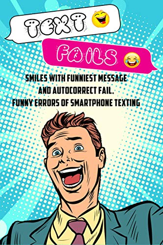 TEXT FAILS: Smiles with funniest messages and autocorrect fails. Funny errors of smartphone texting. (English Edition)