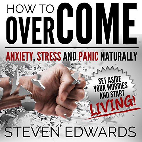 How to Overcome Anxiety, Stress and Panic Naturally cover art