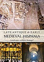 Late Antique & Early Medieval Hispania: Landscapes Without Strategy?  An Archaeological Approach