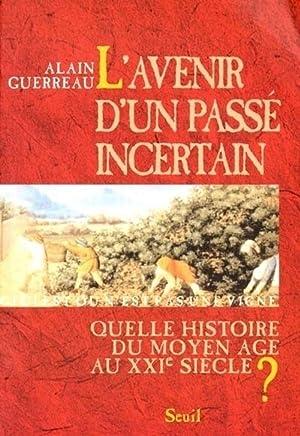 Lavenir dun passé incertain. Quelle histoire du Moyen Age au XXIème siècle ?