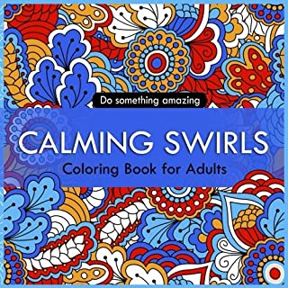 Calming Swirls Coloring Book for Adults: Keep Calm Coloring Book for stress Relief: Creative Coloring Inspirations Bring Balance and Do Something Amazing (Coloring Book for Adults) (Volume 1)