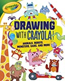 Drawing with Crayola ® !: Animals, Robots, Monsters, Cars, and More (Let's Draw with Crayola (R) !)
