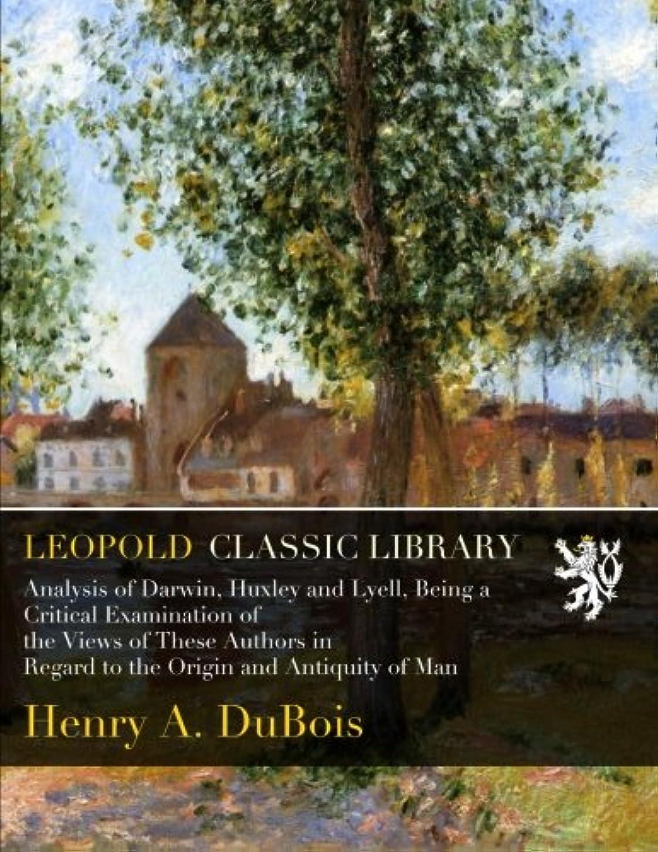 間違いネイティブインスタンスAnalysis of Darwin, Huxley and Lyell, Being a Critical Examination of the Views of These Authors in Regard to the Origin and Antiquity of Man