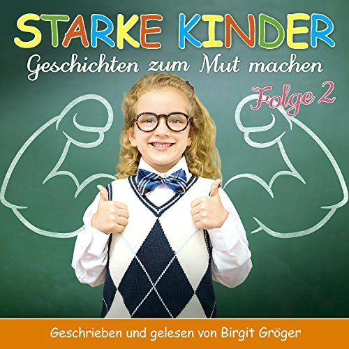 Starke Kinder 2: Geschichten zum Mut machen                   By:                                                                                                                                 Chantal Hartmann                               Narrated by:                                                                                                                                 Birgit Gröger                      Length: 1 hr and 8 mins     Not rated yet     Overall 0.0