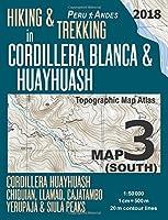 Hiking & Trekking in Cordillera Blanca & Huayhuash Map 3 South Cordillera Huayhuash, Chiquian, Llamaq, Cajatambo, Yerupajá & Siula Peaks Topographic Map Atlas 1-50000: Trails, Hikes & Walks Topographic Map (Travel Guide Trail Maps Peru Huaraz Huascaran)