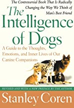 Intelligence of Dogs: A Guide to the Thoughts, Emotions, and Inner Lives of Our Canine Companions